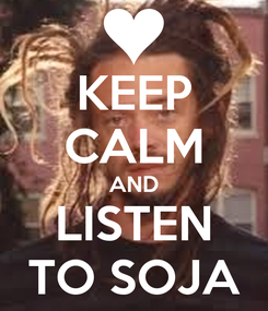 Poster: KEEP CALM AND LISTEN TO SOJA