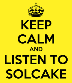 Poster: KEEP CALM AND LISTEN TO SOLCAKE