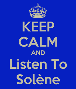 Poster: KEEP CALM AND Listen To Solène
