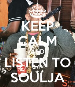 Poster: KEEP CALM AND LISTEN TO SOULJA