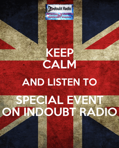 Poster: KEEP CALM AND LISTEN TO SPECIAL EVENT ON INDOUBT RADIO