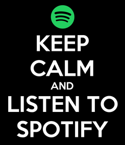Poster: KEEP CALM AND LISTEN TO SPOTIFY