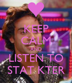 Poster: KEEP CALM AND LISTEN TO STAT KTER