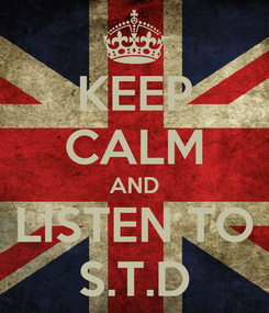Poster: KEEP CALM AND LISTEN TO S.T.D