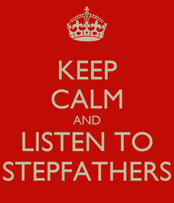 Poster: KEEP CALM AND LISTEN TO STEPFATHERS