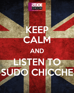 Poster: KEEP CALM AND LISTEN TO SUDO CHICCHE