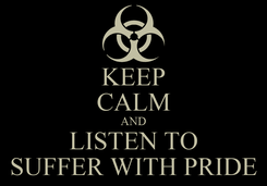 Poster: KEEP CALM AND LISTEN TO SUFFER WITH PRIDE