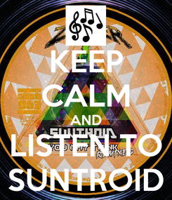 Poster: KEEP CALM AND LISTEN TO SUNTROID