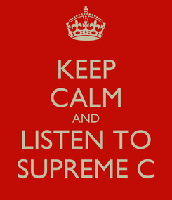 Poster: KEEP CALM AND LISTEN TO SUPREME C