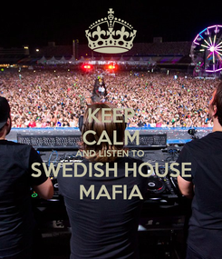 Poster: KEEP CALM AND LISTEN TO  SWEDISH HOUSE MAFIA