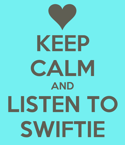 Poster: KEEP CALM AND LISTEN TO SWIFTIE