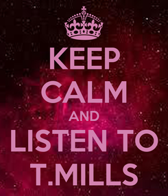 Poster: KEEP CALM AND LISTEN TO T.MILLS