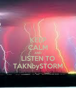 Poster: KEEP CALM AND LISTEN TO TAKNbySTORM