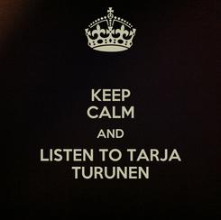 Poster: KEEP CALM AND LISTEN TO TARJA TURUNEN