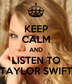 Poster: KEEP CALM AND LISTEN TO TAYLOR SWIFT
