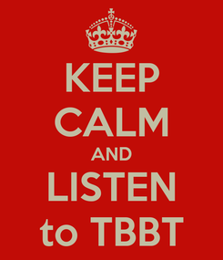 Poster: KEEP CALM AND LISTEN to TBBT