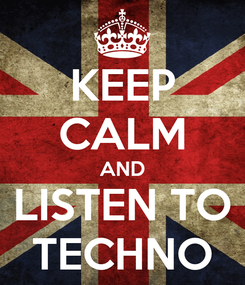Poster: KEEP CALM AND LISTEN TO TECHNO