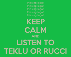 Poster: KEEP CALM AND LISTEN TO TEKLU OR RUCCI