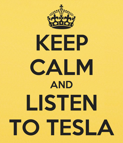 Poster: KEEP CALM AND LISTEN TO TESLA