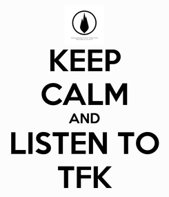 Poster: KEEP CALM AND LISTEN TO TFK