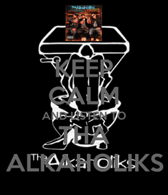 Poster: KEEP CALM AND LISTEN TO THA ALKAHOLIKS