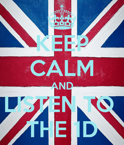 Poster: KEEP CALM AND LISTEN TO  THE 1D