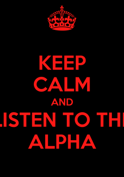 Poster: KEEP CALM AND LISTEN TO THE ALPHA