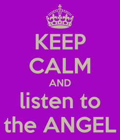 Poster: KEEP CALM AND listen to the ANGEL