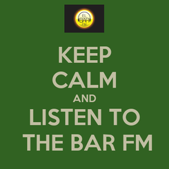 Poster: KEEP CALM AND LISTEN TO  THE BAR FM