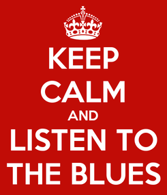 Poster: KEEP CALM AND LISTEN TO THE BLUES