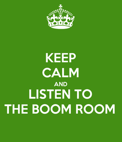 Poster: KEEP CALM AND LISTEN TO THE BOOM ROOM