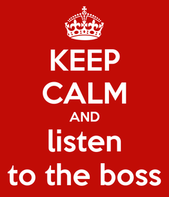 Poster: KEEP CALM AND listen to the boss