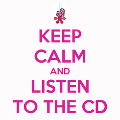 Poster: KEEP CALM AND LISTEN TO THE CD