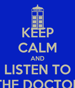 Poster: KEEP CALM AND LISTEN TO THE DOCTOR