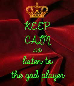 Poster: KEEP CALM AND listen to  the god player