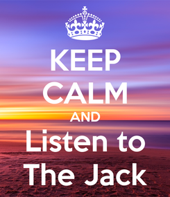 Poster: KEEP CALM AND Listen to The Jack