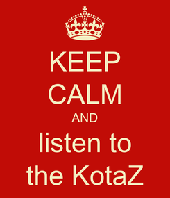Poster: KEEP CALM AND listen to the KotaZ