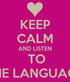 Poster: KEEP CALM AND LISTEN  TO THE LANGUAGE