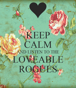 Poster: KEEP CALM AND LISTEN TO THE LOVEABLE ROGUES