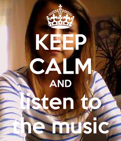 Poster: KEEP CALM AND listen to the music