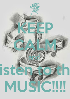 Poster: KEEP CALM and  Listen to the MUSIC!!!!