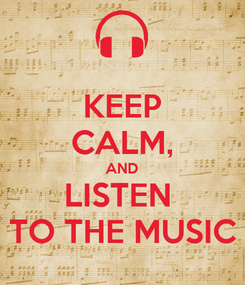 Poster: KEEP CALM, AND LISTEN  TO THE MUSIC