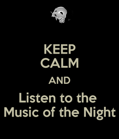 Poster: KEEP CALM AND Listen to the  Music of the Night