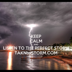 Poster: KEEP CALM AND LISTEN TO THE PERFECT STORM TAKNbySTORM.COM
