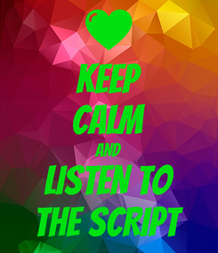 Poster: KEEP CALM AND LISTEN TO THE SCRIPT
