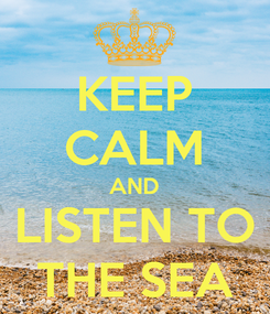 Poster: KEEP CALM AND LISTEN TO THE SEA