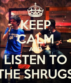 Poster: KEEP CALM AND LISTEN TO THE SHRUGS