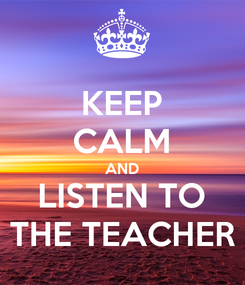 Poster: KEEP CALM AND LISTEN TO THE TEACHER