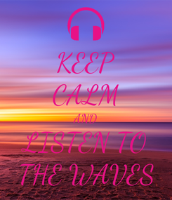 Poster: KEEP CALM AND LISTEN TO THE WAVES