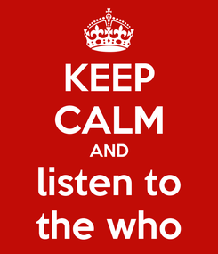Poster: KEEP CALM AND listen to the who